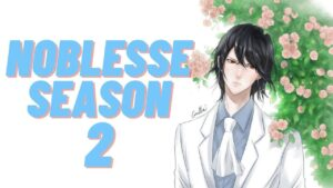 When Will The Season 2 Of Noblesse Release?